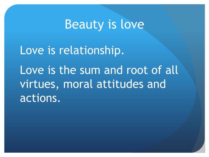 Beauty is love