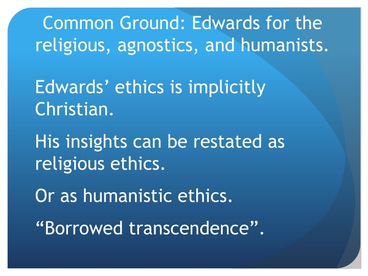 Common Ground: Edwards for the religious, agnostics, and humanists.