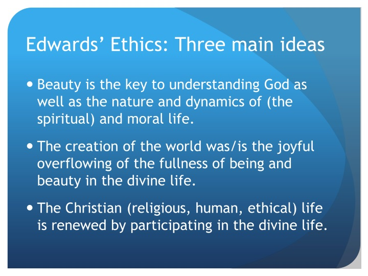 Edwards' Ethics: Three main ideas