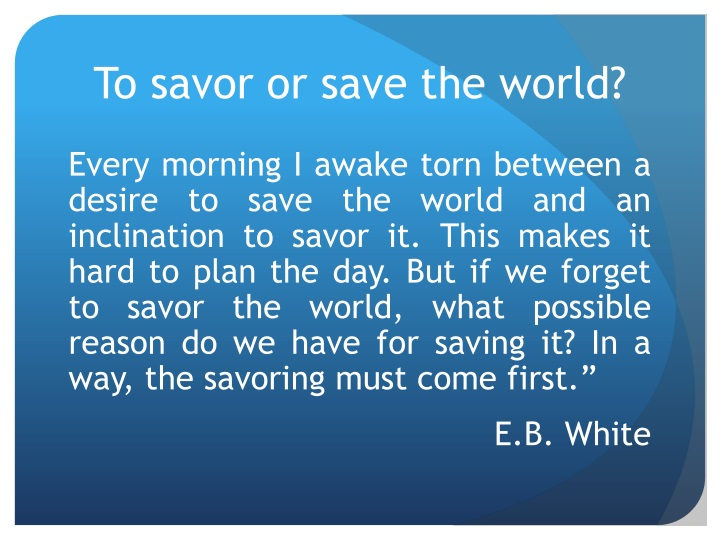 To savor or save the world?