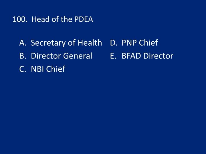 100.  Head of the PDEA