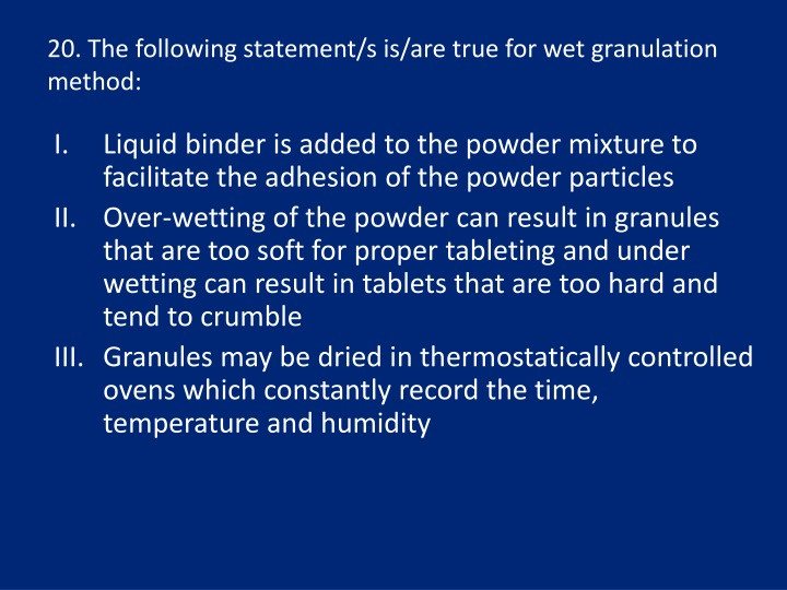 20. The following statement/s is/are true for wet granulation method: