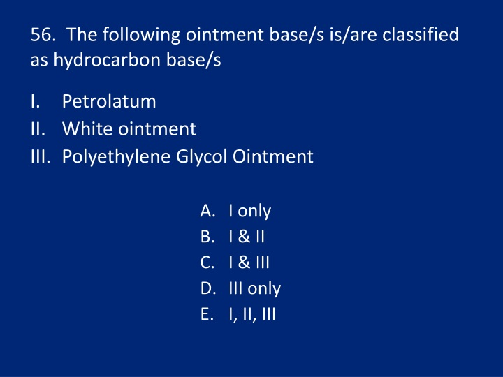 56.  The following ointment base/s is/are classified as hydrocarbon base/s