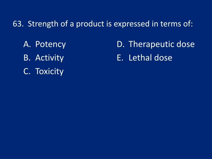 63.  Strength of a product is expressed in terms of: