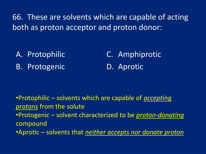 66.  These are solvents which are capable of acting both as proton acceptor and proton donor: