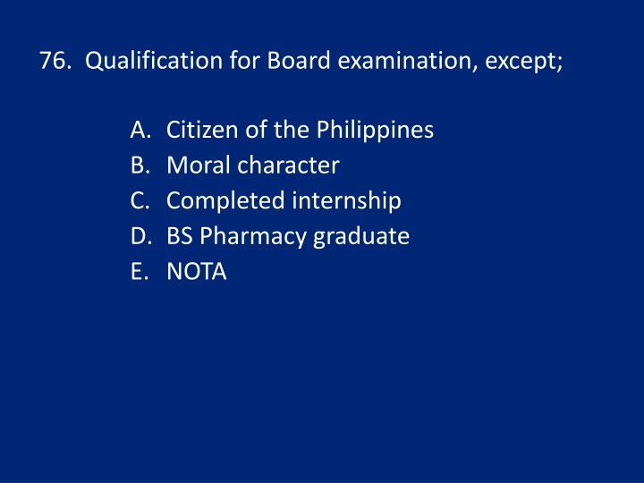 76.  Qualification for Board examination, except;