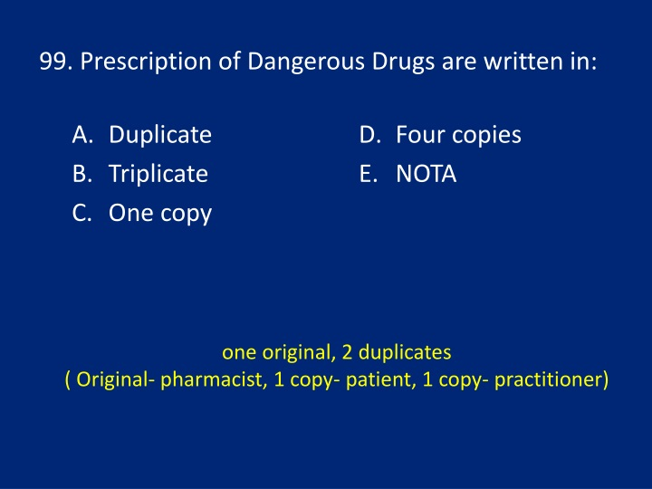 99. Prescription of Dangerous Drugs are written in:
