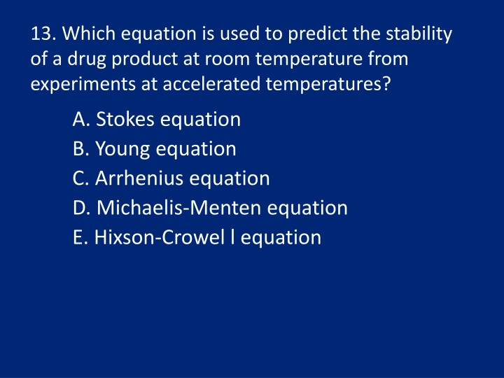 13. Which equation is used to predict the stability of a drug product at room temperature from experiments at accelerated temperatures?