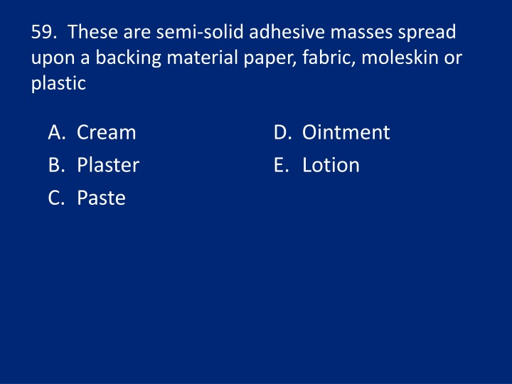 59.  These are semi-solid adhesive masses spread upon a backing material paper, fabric, moleskin or plastic