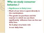why we study consumer behavior