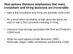 real options literature emphasizes that many investment and hiring decisions are irreversible