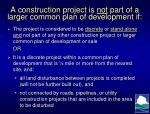 a construction project is not part of a larger common plan of development if