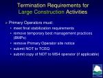 termination requirements for large construction activities