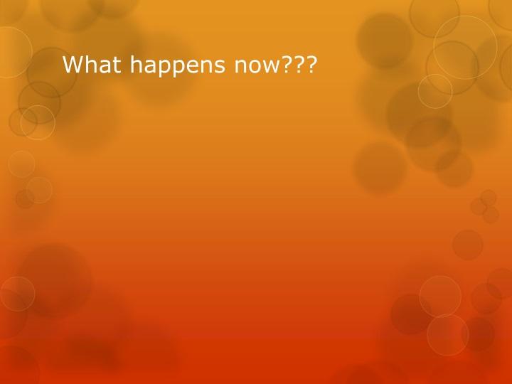What happens now???