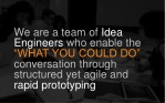 we are a team of idea engineers who enable