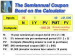 the semiannual coupon bond on the calculator