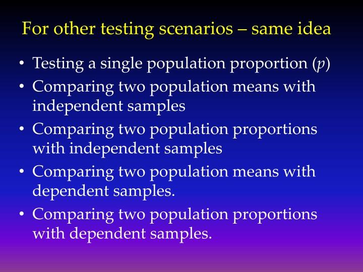 For other testing scenarios – same idea