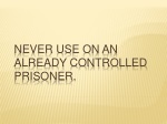 never use on an already controlled prisoner