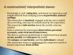 a constructivist interpretivist stance