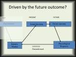 driven by the future outcome