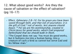 12 what about good works are they the cause of salvation or the effect of salvation pg 16 17