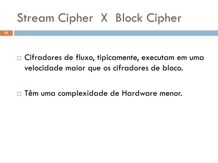 Stream Cipher  X  Block Cipher