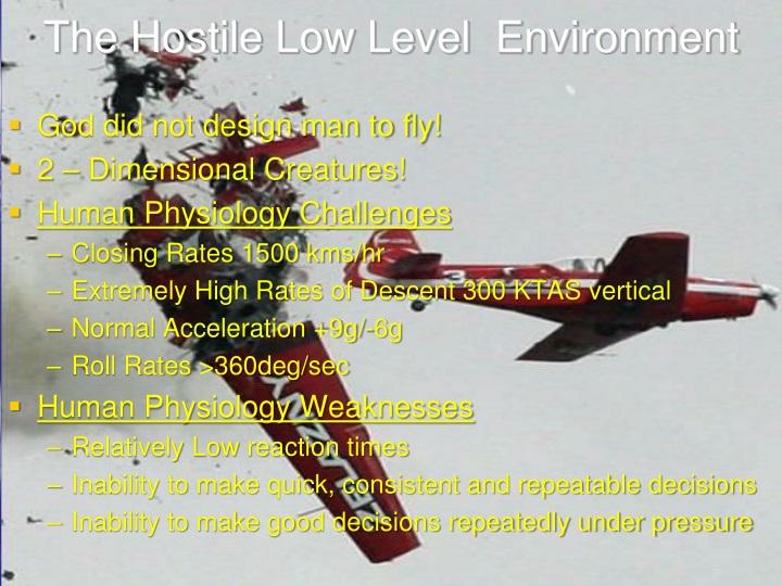 The Hostile Low Level  Environment