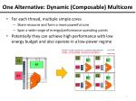 one alternative dynamic composable multicore