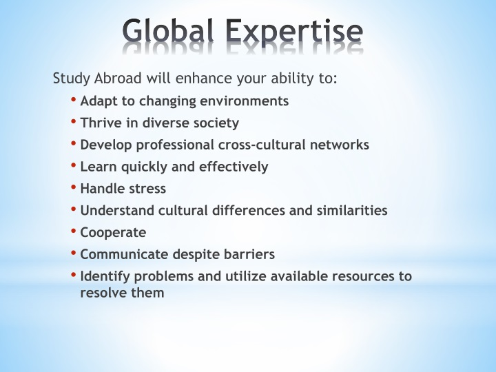 Study Abroad will enhance your ability to: