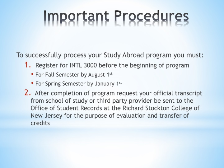 To successfully process your Study Abroad program you must: