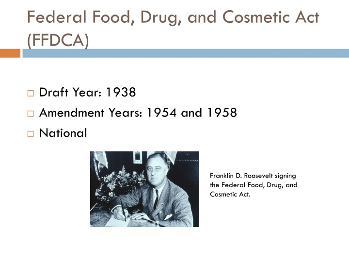 federal food drug and cosmetic act Originally passed by congress in 1938, the fd&c act is a set of laws giving authority to the us food and drug administration (fda) to oversee the safety and efficacy of food, drugs, and cosmetics.
