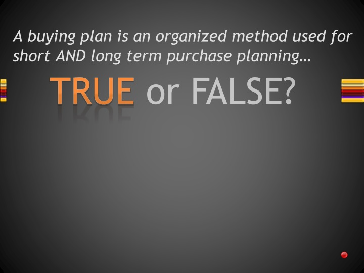 A buying plan is an organized method used for short AND long term purchase planning…