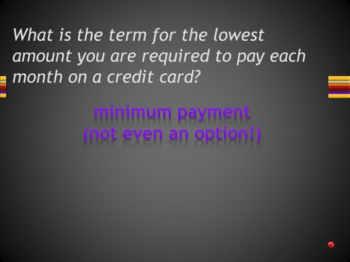 What is the term for the lowest amount you are required to pay each month on a credit card?