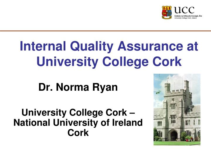 Internal quality assurance at university college cork