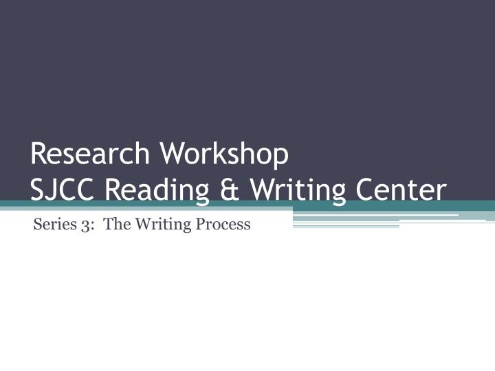 research workshop sjcc reading writing center