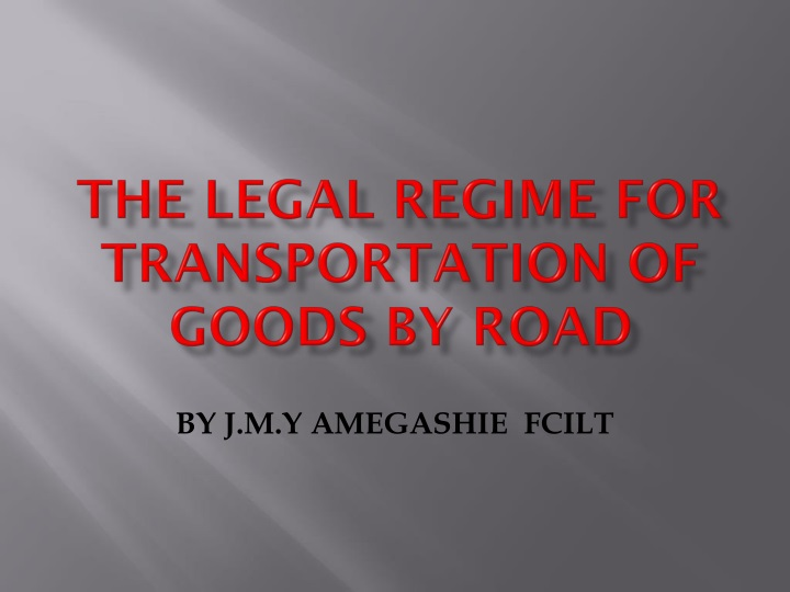 PPT - THE LEGAL REGIME FOR TRANSPORTATION OF GOODS BY ROAD