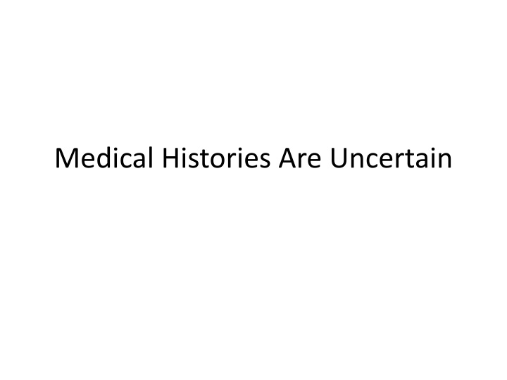 Medical Histories Are Uncertain