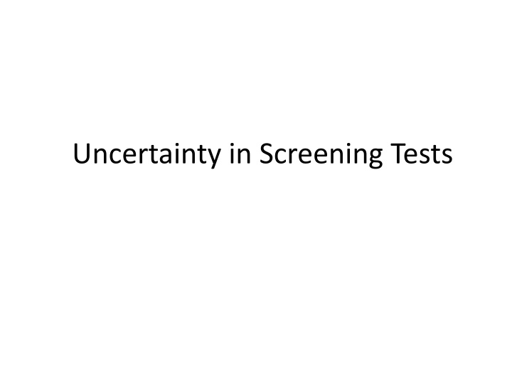 Uncertainty in Screening Tests