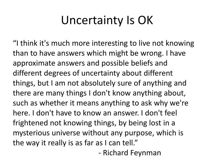 Uncertainty Is OK