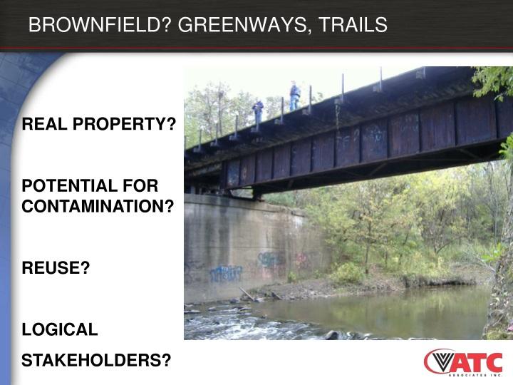 BROWNFIELD? GREENWAYS, TRAILS