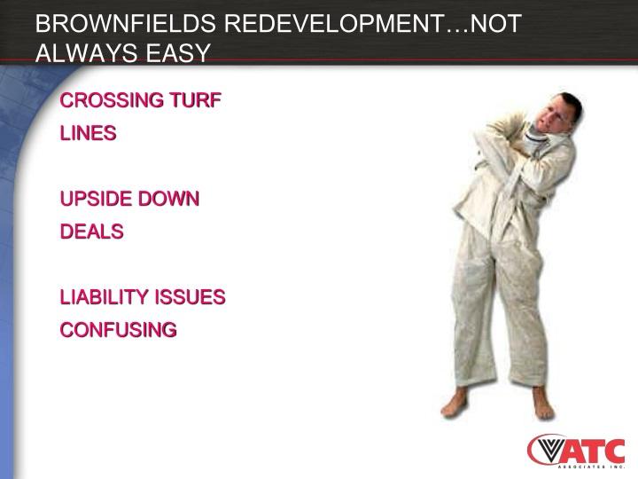 BROWNFIELDS REDEVELOPMENT…NOT ALWAYS EASY