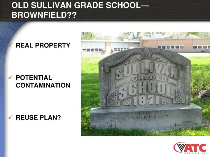 OLD SULLIVAN GRADE SCHOOL—BROWNFIELD??