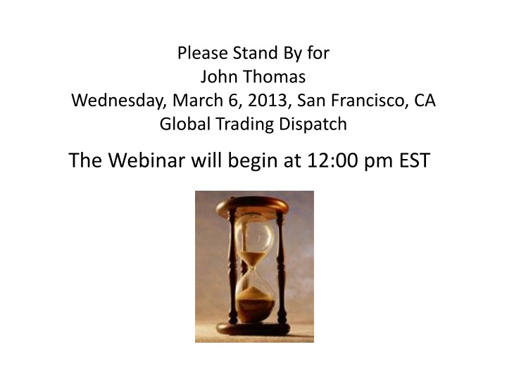 please stand by for john thomas wednesday march 6 2013 san francisco ca global trading dispatch n.