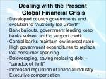 dealing with the present global financial crisis