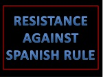 resistance against spanish rule