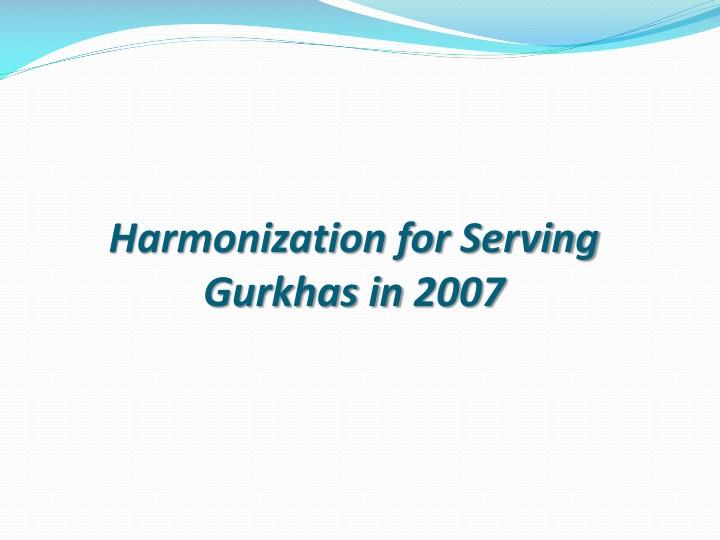 Harmonization for Serving Gurkhas in
