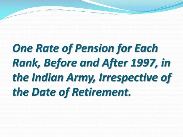 One Rate of Pension for Each Rank, Before and After 1997, in the Indian Army, Irrespective of the Date of Retirement
