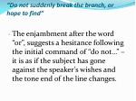 do not suddenly break the branch or hope to find