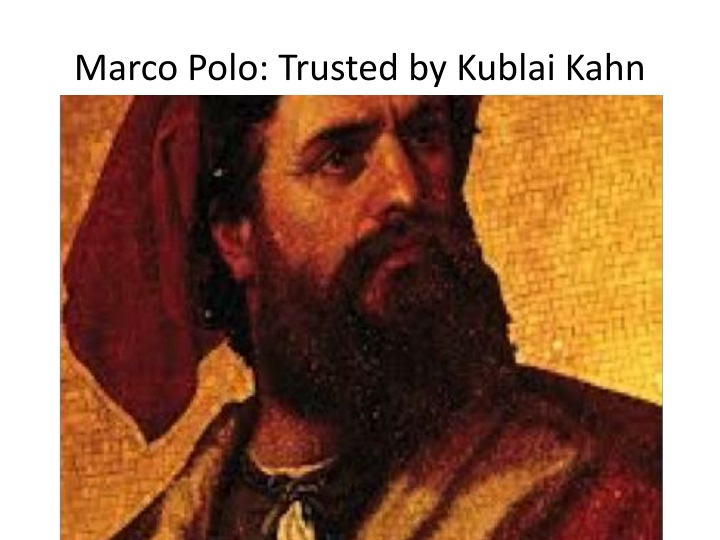 Marco Polo: Trusted by Kublai Kahn