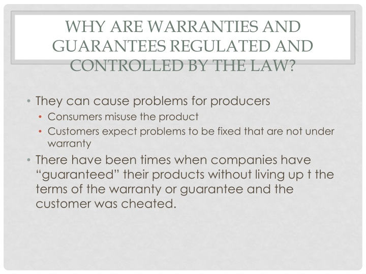 Why are warranties and guarantees regulated and controlled by the law?